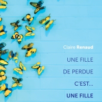 Une fille de perdue... c'est une fille de perdue de Claire Renaud